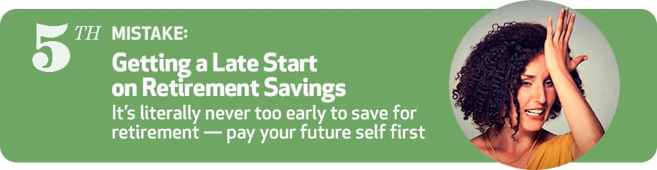 5th Mistake: Getting a Late Start on Retirement Savings