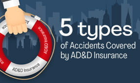 5 Types of Accidents Accidental Death and Dismemberment Insurance Covers