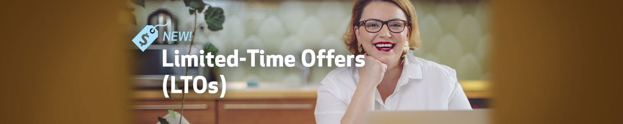 Limited-Time Offers (LTOs) - New!